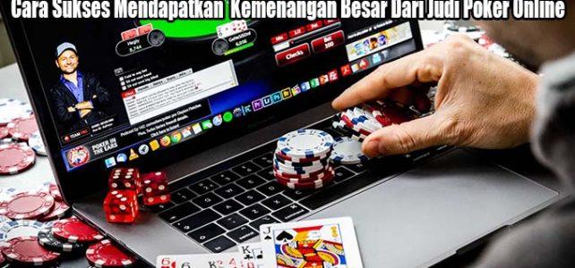 Cara Sukses Mendapatkan Kemenangan Besar Dari Judi Poker Online