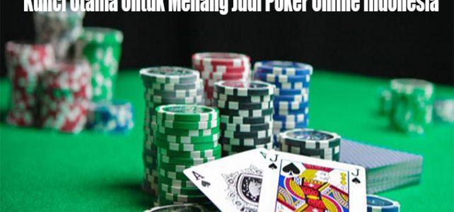 Kunci Utama Untuk Menang Judi Poker Online Indonesia