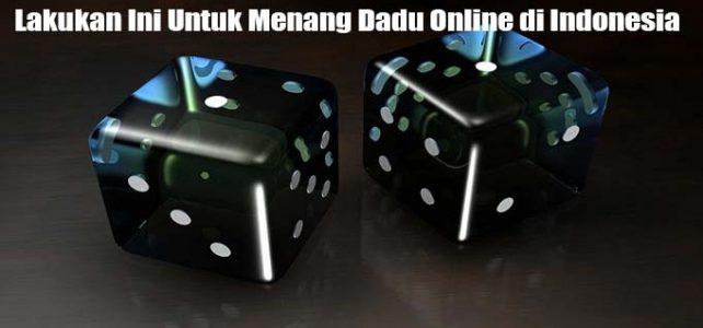 Lakukan Ini Untuk Menang Dadu Online di Indonesia