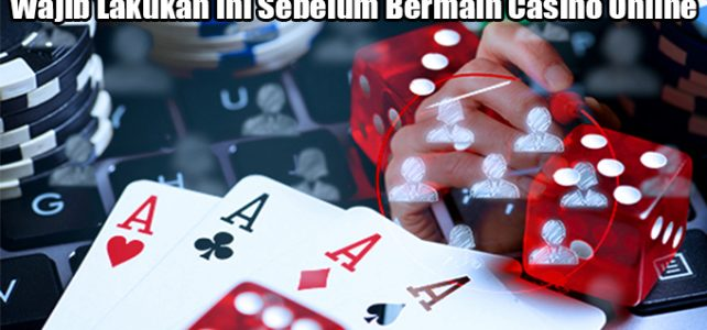 Wajib Lakukan Ini Sebelum Bermain Casino Online