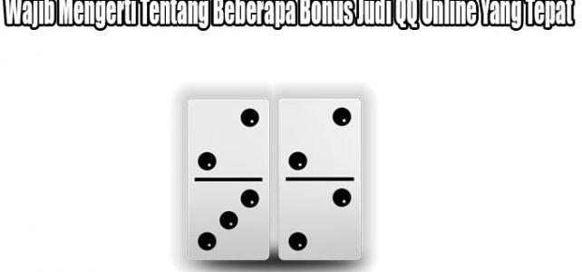 Wajib Mengerti Tentang Beberapa Bonus Judi QQ Online Yang Tepat