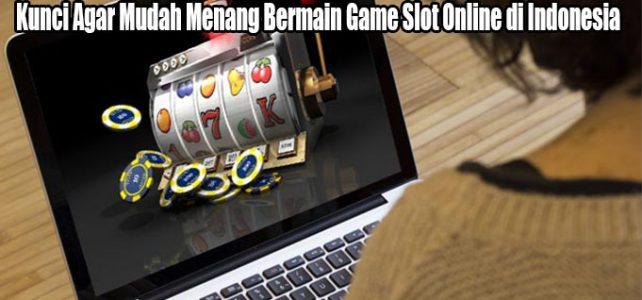 Kunci Agar Mudah Menang Bermain Game Slot Online di Indonesia